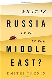 What Is Russia Up To in the Middle East? - Trenin, Dmitri