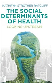 Social Determinants of Health: Looking Upstream - Ratcliff, Kathryn Strother