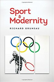Sport and Modernity - Gruneau, Richard