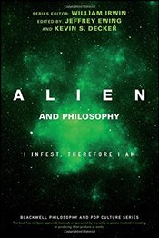 Alien and Philosophy: I Infest, Therefore I am (The Blackwell Philosophy and Pop Culture Series) -