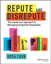 Repute and Disrepute: The Inside-Out Approach to Managing Corporate Reputation - Chun, Rosa