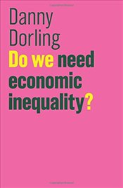 Do We Need Economic Inequality? (The Future of Capitalism) - Dorling, Danny