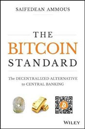 Bitcoin Standard: The Decentralized Alternative to Central Banking - Ammous, Saifedean