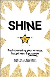 Shine: Rediscovering Your Energy, Happiness and Purpose - Cope, Andy