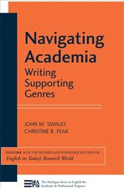 Navigating Academia: Writing Supporting Genres: 4 (Michigan Series in English for Academic & Profess - Swales, John M.