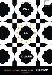 Islam and Secularity : The Future of Europes Public Sphere (Public Planet Books) - Göle, Nilüfer