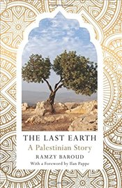 Last Earth : A Palestinian Story - Baroud, Ramzy
