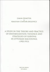 Study in the Theory and Practice of Destabilization : Violence and Strategies of Survival in Ottoman - Demeter, Gabor