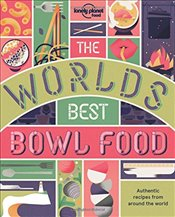 Worlds Best Bowl Food : Where to Find It and How to Make It -