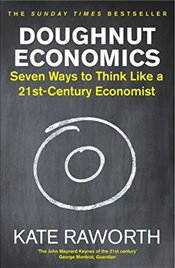 Doughnut Economics : Seven Ways to Think Like a 21st-Century Economist - Raworth, Kate