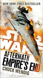 Star Wars : The Aftermath Trilogy : Empires End - Wendig, Chuck