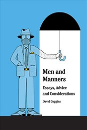 Men and Manners : Essays, Advice and Considerations - Coggins, David
