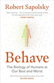 Behave : The Biology of Humans at Our Best and Worst - Sapolsky, Robert M.