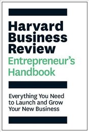 Entrepreneurs Handbook : Everything You Need to Launch and Grow Your New Business - Harvard Business Review