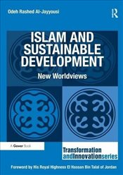 Islam and Sustainable Development : New Worldviews (Transformation and Innovation Series) - Al-Jayyousi, Odeh Rashed