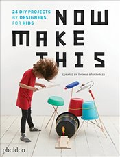 Now Make This : 24 DIY Projects by Designers for Kids - Barnthaler, Thomas