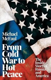 From Cold War to Hot Peace: The Inside Story of Russia and America - McFaul, Michael