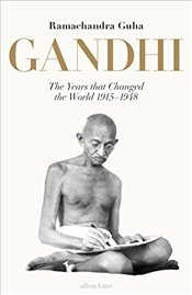 Gandhi 1915-1948: The Years That Changed the World - Guha, Ramachandra
