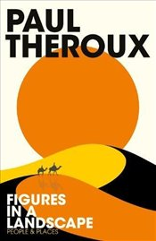 Figures in a Landscape: People and Places - Theroux, Paul