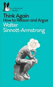Think Again : How to Reason and Argue - Sinnott-Armstrong, Walter