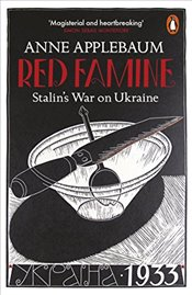 Red Famine : Stalins War on Ukraine - Applebaum, Anne