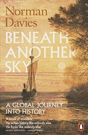 Beneath Another Sky: A Global Journey into History - Davies, Norman