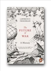 Future of War: A History - Freedman, Sir Lawrence