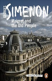 Maigret and the Old People: Inspector Maigret #56 - Simenon, Georges