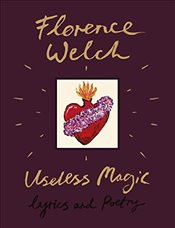 Useless Magic : Lyrics and Poetry - Welch, Florence