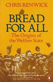 Bread for All: The Origins of the Welfare State - Renwick, Chris