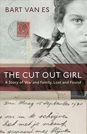 Cut Out Girl: A Story of War and Family, Lost and Found - van Es, Bart