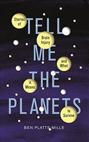 Tell Me the Planets: Stories of Brain Injury and What It Means to Survive - Platts-Mills, Ben