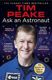 Ask an Astronaut: My Guide to Life in Space (Official Tim Peake Book) - Peake, Tim