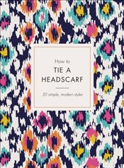 How to Tie a Headscarf: 30 Simple, Modern Styles - Tate, Alice