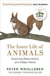 Inner Life of Animals : Surprising Observations of a Hidden World - Wohlleben, Peter