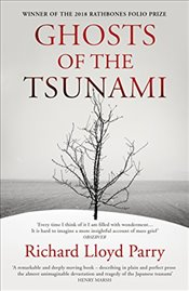 Ghosts of the Tsunami : Death and Life in Japan's Disaster Zone - Parry, Richard Lloyd