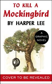 To Kill a Mockingbird (Graphic Novel) - Lee, Harper