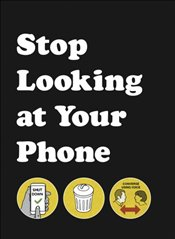 Stop Looking at Your Phone: A Helpful Guide - Alan, Son of