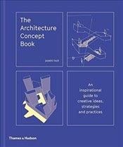 Architecture Concept Book : An inspirational Guide to Creative Ideas, Strategies and Practices - Tait, James