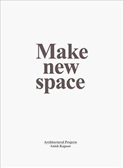 Anish Kapoor: Make New Space / Architectural Projects - Kapoor, Anish
