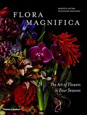 Flora Magnifica : The Art of Flowers in Four Seasons - Azuma, Makoto