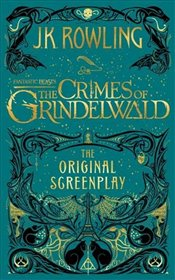 Fantastic Beasts : The Crimes of Grindelwald : The Original Screenplay - Rowling, J. K.