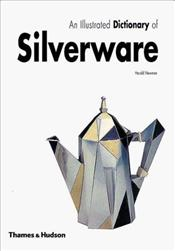 ILLUSTRATED DICTIONARY OF SILVERWARE - Newman, Harold