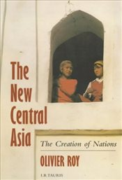 New Central Asia : Creation of Nations - Roy, Olivier