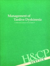 Management of Tardive Dyskinesia: Collected Articles from Hospital and Community Psychiatry - Association, American Psychiatric