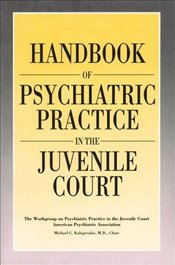 "Handbook of Psychiatric Practice in the Juvenile Court: APA Workgroup to Develop a ""Handbook on Juve - Association, American Psychiatric"