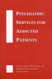 Psychiatric Services for Addicted Patients: A Task Force Report of the American Psychiatric Associat - Association, American Psychiatric