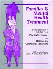 Families and Mental Health Treatment: A Compendium of Articles from Psychiatric Services and Hospita - Association, American Psychiatric