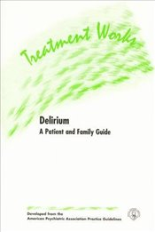 Treatment Works for Delirium: A Patient and Family Guide - Association, American Psychiatric