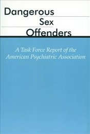 Dangerous Sex Offenders: A Task Force Report of the American Psychiatric Association - Association, American Psychiatric